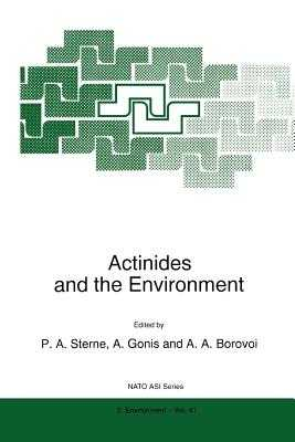 Actinides and the Environment - Sterne, P.A. (Editor), and Gonis, A. (Editor), and Borovoi, A.A. (Editor)