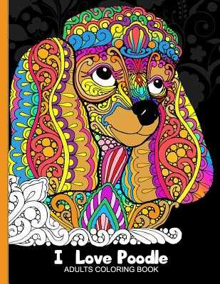 Adults Coloring Book: I Love Poodle: Dog Coloring Book for All Ages (Zentangle and Doodle Design) - Tiny Cactus Publishing