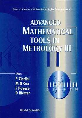 Advanced Mathematical Tools in Metrology III - Ciarlini, Patrizia (Editor), and Cox, Maurice G (Editor), and Pavese, Franco (Editor)