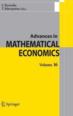 Advances in Mathematical Economics Volume 16 - Kusuoka, Shigeo (Editor), and Maruyama, Toru (Editor)