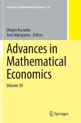 Advances in Mathematical Economics Volume 20 - Kusuoka, Shigeo (Editor), and Maruyama, Toru (Editor)