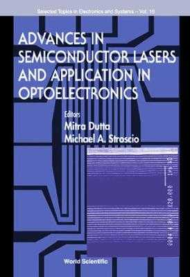 Advances in Semiconductor Lasers and Applications to Optoelectronics (Ijhses Vol. 9 No. 4) - Dutta, Mitra, and Stroscio, Michael A, and Townes, Charles H (Foreword by)