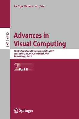Advances in Visual Computing: Third International Symposium, Isvc 2007, Lake Tahoe, Nv, Usa, November 26-28, 2007, Proceedings, Part II - Boyle, Richard (Editor), and Parvin, Bahram (Editor), and Koracin, Darko (Editor)