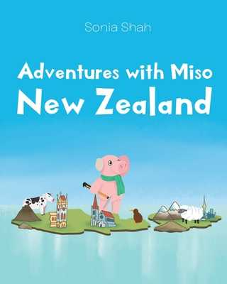 Adventures with Miso: New Zealand - Shah, Sonia