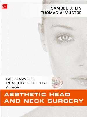 Aesthetic Head and Neck Surgery: McGraw-Hill Plastic Surgery Atlas - Lin, Samuel J, Dr., MD, and Mustoe, Thomas A
