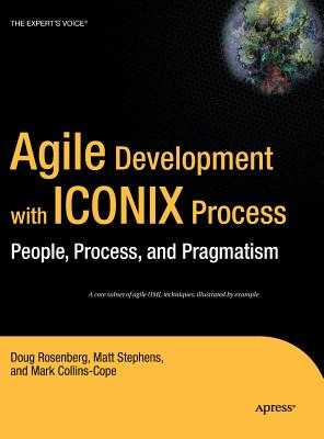 Agile Development with Iconix Process: People, Process, and Pragmatism - Rosenberg, Don, and Collins-Cope, Mark, and Stephens, Matt