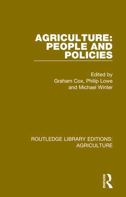 Agriculture: People and Policies - Cox, Graham (Editor), and Lowe, Philip (Editor), and Winter, Michael (Editor)