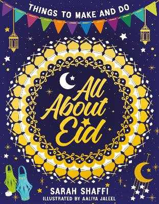 All About Eid: Things to Make and Do - Shaffi, Sarah