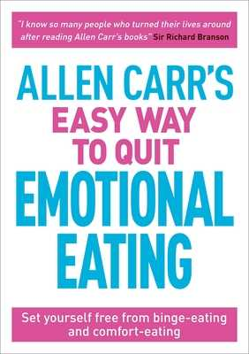 Allen Carr's Easy Way to Quit Emotional Eating: Set Yourself Free from Binge-Eating and Comfort-Eating - Carr, Allen, and Dicey, John