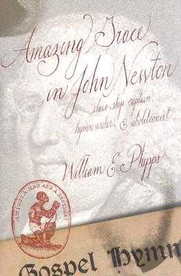 Amazing Grace in John Newton: Slave Ship Captain, Hymn Writer, and Abolitionist - Wade, John Donald, and Phipps, William E, and Smith, Gerald J (Editor)