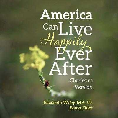 America Can Live Happily Ever After: Children's Version - Wiley Jd Ma, Elizabeth Pomo Elder