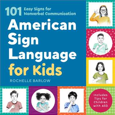 American Sign Language for Kids: 101 Easy Signs for Nonverbal Communication - Barlow, Rochelle