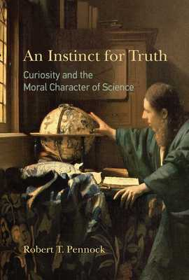 An Instinct for Truth: Curiosity and the Moral Character of Science - Pennock, Robert T