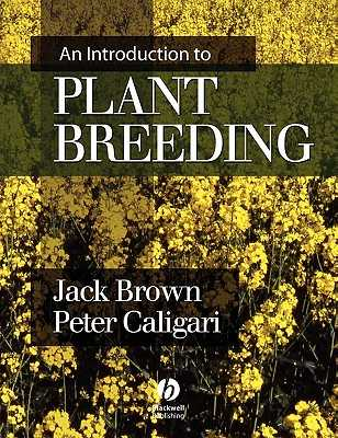 An Introduction to Plant Breeding - Brown, Jack, Ph.D., and Caligari, Peter