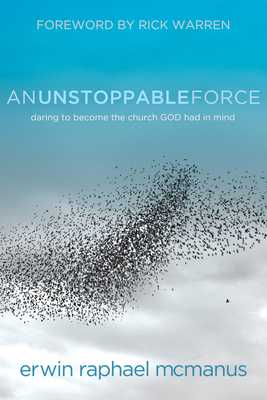 An Unstoppable Force: Daring to Become the Church God Had in Mind - McManus, Erwin Raphael