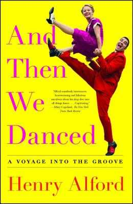 And Then We Danced: A Voyage Into the Groove - Alford, Henry