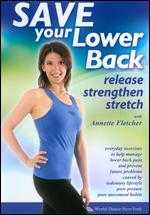 Annette Fletcher: Save Your Lower Back - Release, Strengthen, Stretch -