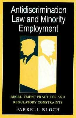 Antidiscrimination Law and Minority Employment: Recruitment Practices and Regulatory Constraints - Bloch, Farrell