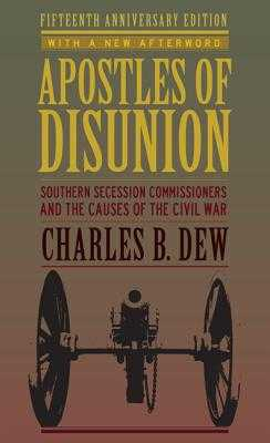 Apostles of Disunion: Southern Secession Commissioners and the Causes of the Civil War - Dew, Charles B, Mr.