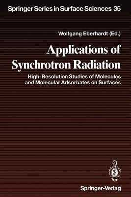Applications of Synchrotron Radiation: High-Resolution Studies of Molecules and Molecular Adsorbates on Surfaces - Eberhardt, Wolfgang (Contributions by), and Bradshaw, A M (Contributions by), and Freund, H -J (Contributions by)