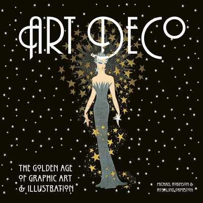 Art Deco: The Golden Age of Graphic Art & Illustration - Robinson, Michael, and Ormiston, Rosalind