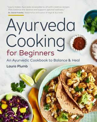 Ayurveda Cooking for Beginners: An Ayurvedic Cookbook to Balance and Heal - Plumb, Laura
