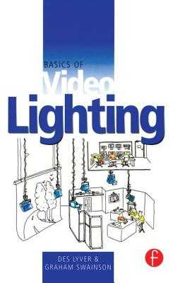 Basics of Video Lighting - Lyver, Des, and Swainson, Graham