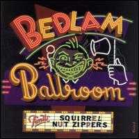 Bedlam Ballroom - Squirrel Nut Zippers