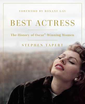 Best Actress: The History of Oscar(r)-Winning Women - Tapert, Stephen, and Gay, Roxane (Foreword by)