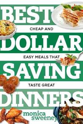 Best Dollar Saving Dinners: Cheap and Easy Meals That Taste Great - Sweeney, Monica