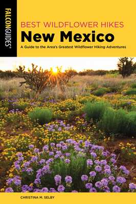 Best Wildflower Hikes New Mexico: A Guide to the Area's Greatest Wildflower Hiking Adventures - Selby, Christina M.