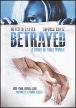 Betrayed: A Story of Three Women - William A. Graham