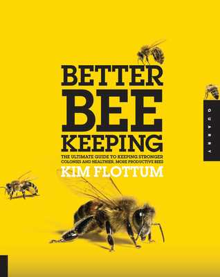 Better Beekeeping: The Ultimate Guide to Keeping Stronger Colonies and Healthier, More Productive Bees - Flottum, Kim