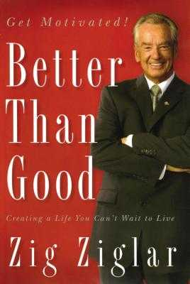 Better Than Good: Creating a Life You Can't Wait to Live - Ziglar, Zig