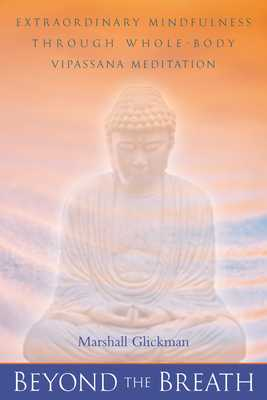 Beyond the Breath: Extrordinary Mindfulness Through Whole Body Vipassana Meditation - Glickman, Marshall