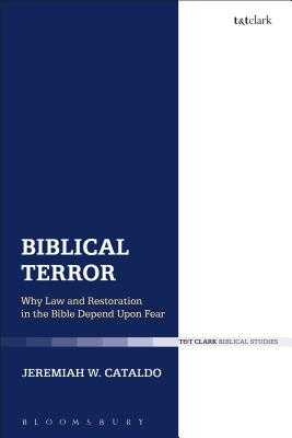Biblical Terror: Why Law and Restoration in the Bible Depend Upon Fear - Cataldo, Jeremiah W