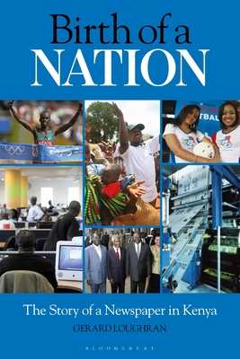 Birth of a Nation: The Story of a Newspaper in Kenya - Loughran, Gerard