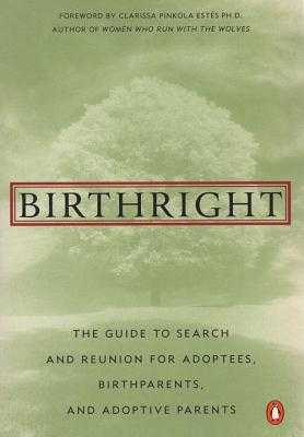 Birthright: The Guide to Search and Reunion for Adoptees, Birthparents, and Adoptive... - Strauss, Jean A S, and Estes, Clarissa Pinkola (Foreword by)
