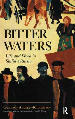 Bitter Waters: Life And Work In Stalin's Russia - Andreev-Khomiakov, Gennady M.