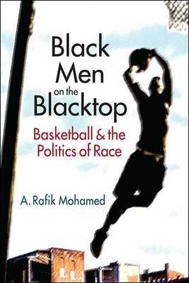 Black Men on the Blacktop: Basketball and the Politics of Race - Mohamed, A. Rafik