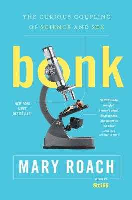 Bonk: The Curious Coupling of Science and Sex - Roach, Mary