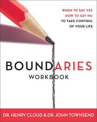 Boundaries Workbook: When to Say Yes, When to Say No to Take Control of Your Life - Cloud, Henry, Dr., and Townsend, John, Dr.