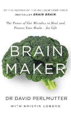 Brain Maker: The Power of Gut Microbes to Heal and Protect Your Brain - for Life - Perlmutter, David