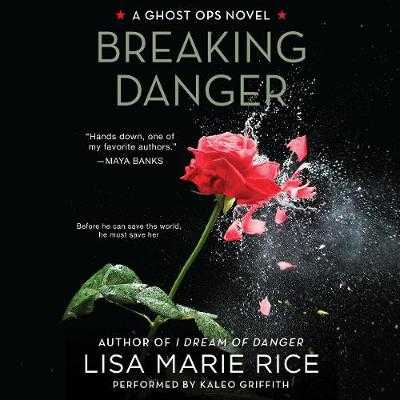Breaking Danger: A Ghost Ops Novel - Rice, Lisa Marie, and Griffith, Kaleo (Read by)