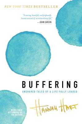 Buffering: Unshared Tales of a Life Fully Loaded - Hart, Hannah