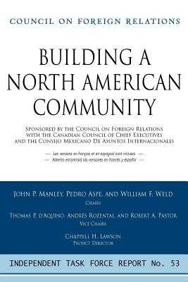 Building a North American Community: Report of an Independent Task Force - Manley, John P, and Aspe, Pedro, and Weld, William F