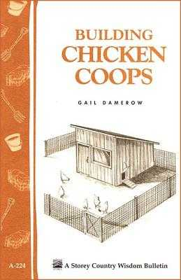 Building Chicken Coops: Storey Country Wisdom Bulletin A-224 - Damerow, Gail