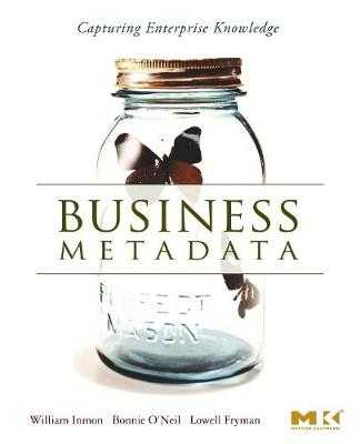 Business Metadata: Capturing Enterprise Knowledge - Inmon, W H, and O'Neil, Bonnie, and Fryman, Lowell
