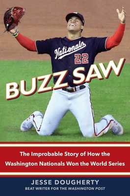 Buzz Saw: The Improbable Story of How the Washington Nationals Won the World Series - Dougherty, Jesse