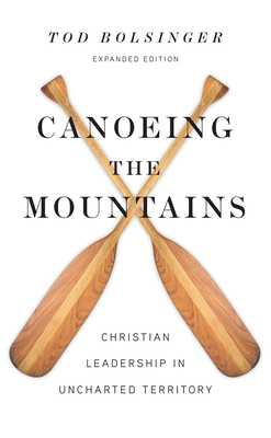 Canoeing the Mountains: Christian Leadership in Uncharted Territory - Bolsinger, Tod